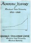 Academic History of Morehead State University, 1953-1968 by Morehead State University. Research and Development Center.