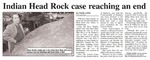Indian Head Rock Case Reaching an End
