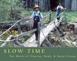 Slow Time : The Works of Charley, Noah & Hazel Kinney
