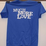 Much More Love T-shirt